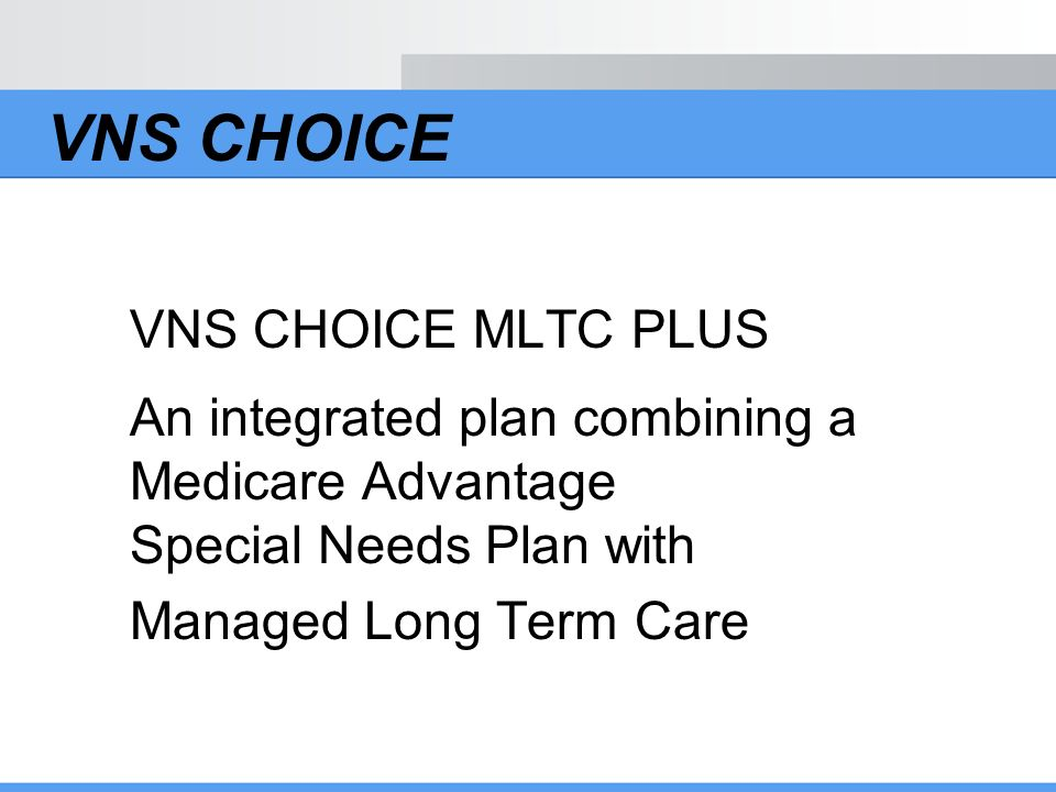 VNS CHOICE VNS CHOICE MLTC PLUS Managed Long Term Care