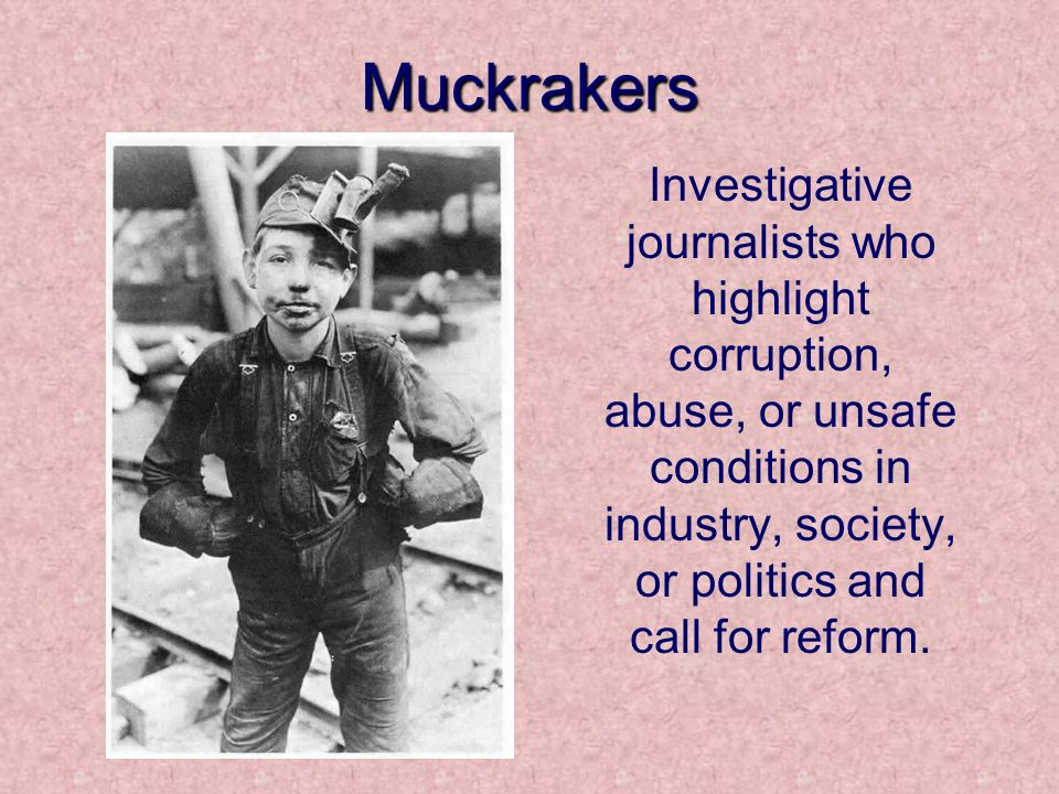 Muckrakers Investigative Journalists Who Highlight Corruption Abuse Or Unsafe Conditions In