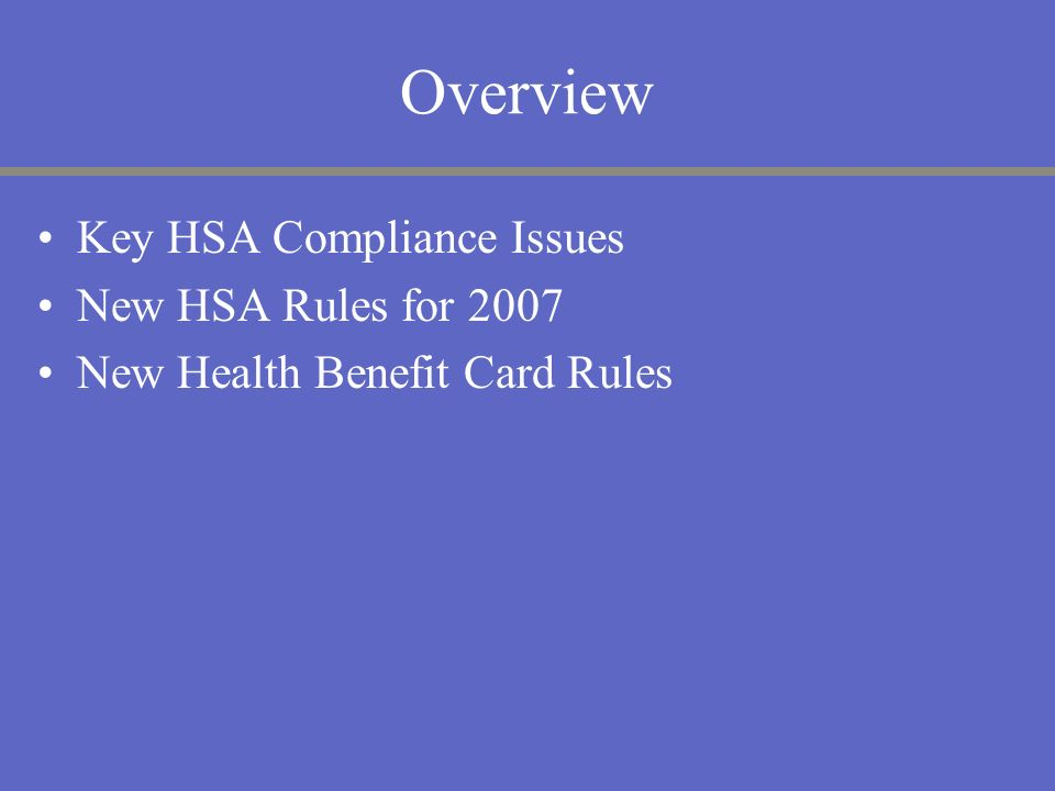 Overview Key HSA Compliance Issues New HSA Rules for 2007