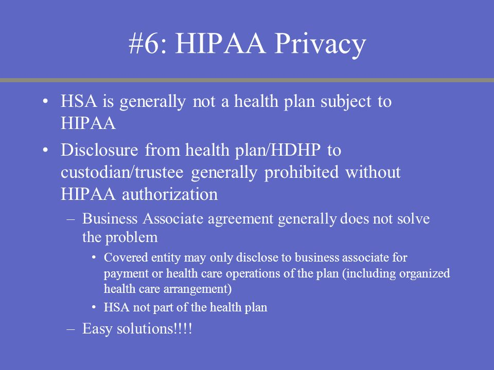 #6: HIPAA Privacy HSA is generally not a health plan subject to HIPAA