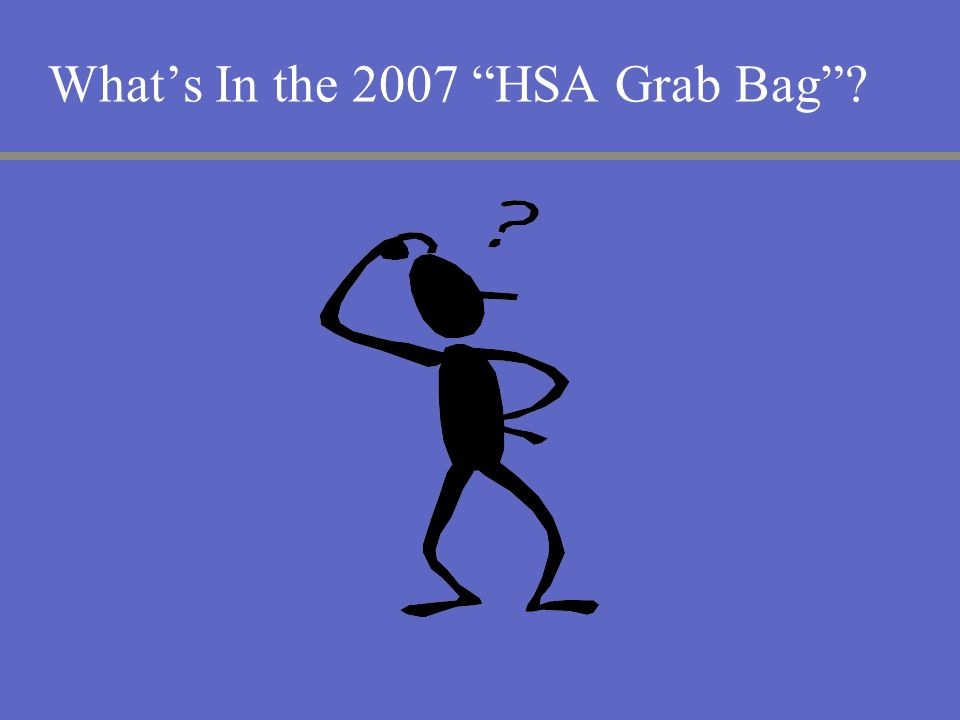 What's In the 2007 HSA Grab Bag