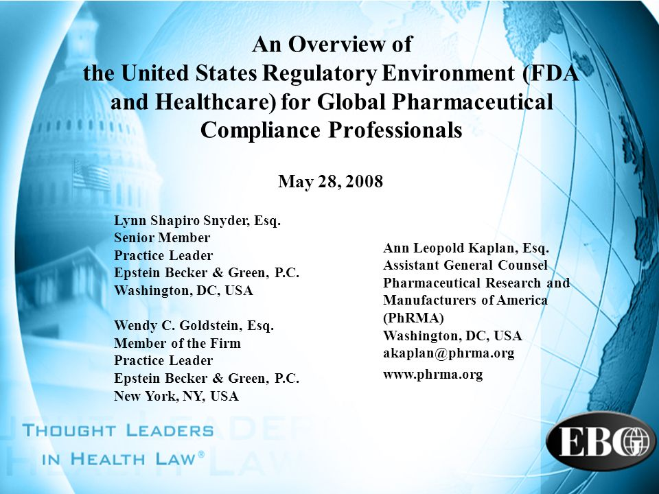 An Overview of the United States Regulatory Environment (FDA and Healthcare) for Global Pharmaceutical Compliance Professionals May 28, 2008