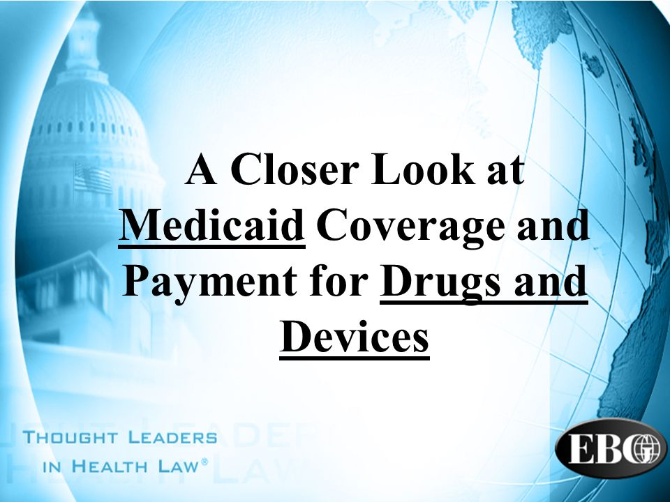 A Closer Look at Medicaid Coverage and Payment for Drugs and Devices