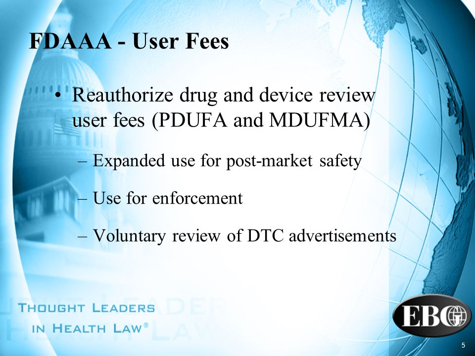 FDAAA - User Fees Reauthorize drug and device review user fees (PDUFA and MDUFMA) Expanded use for post-market safety.