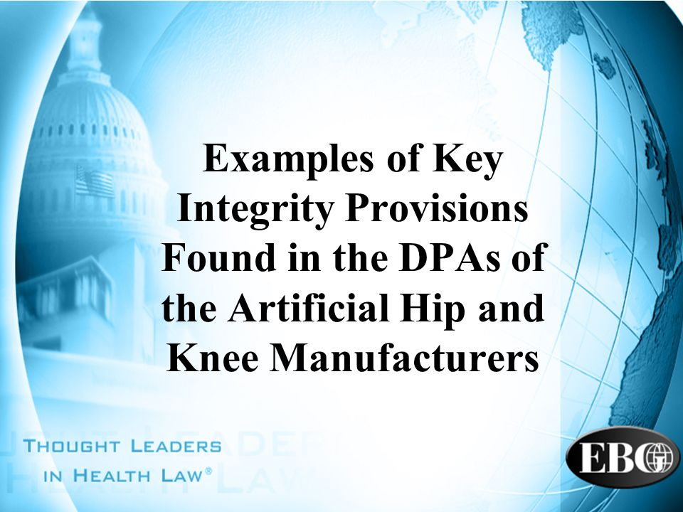 Examples of Key Integrity Provisions Found in the DPAs of the Artificial Hip and Knee Manufacturers