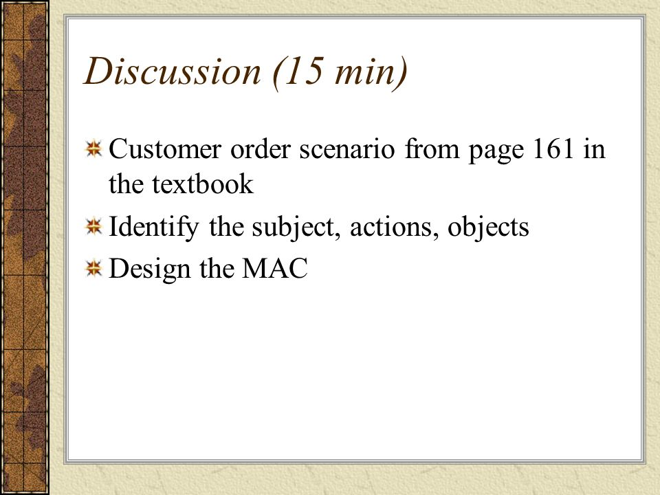 Discussion (15 min) Customer order scenario from page 161 in the textbook. Identify the subject, actions, objects.