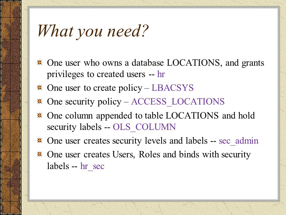 What you need One user who owns a database LOCATIONS, and grants privileges to created users -- hr.