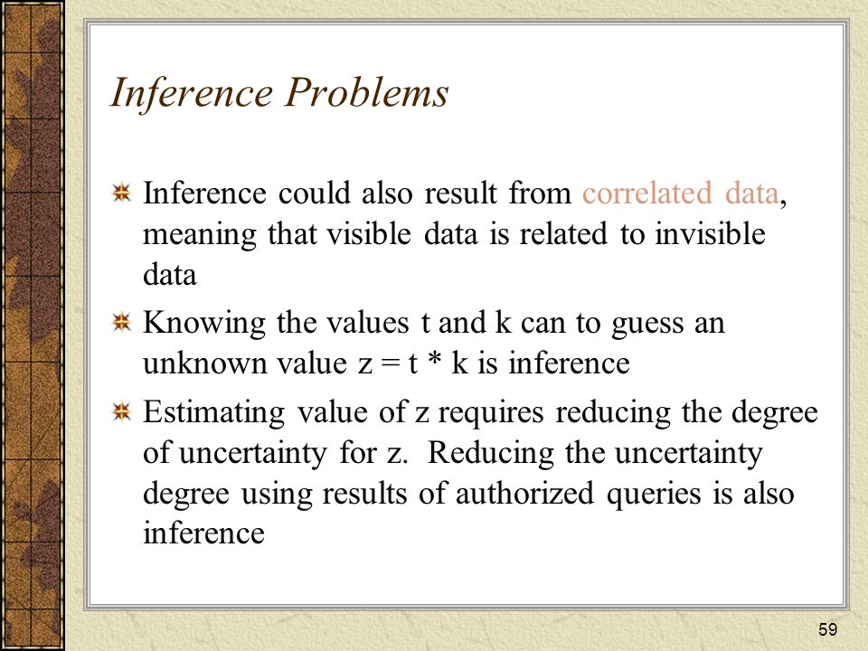 Inference Problems Inference could also result from correlated data, meaning that visible data is related to invisible data.