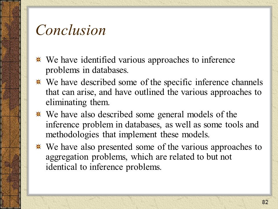 Conclusion We have identified various approaches to inference problems in databases.