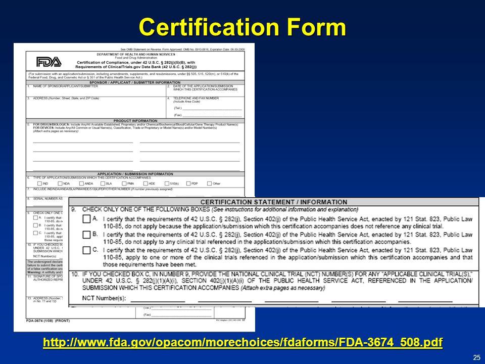 Certification Form http://www.fda.gov/opacom/morechoices/fdaforms/FDA-3674_508.pdf