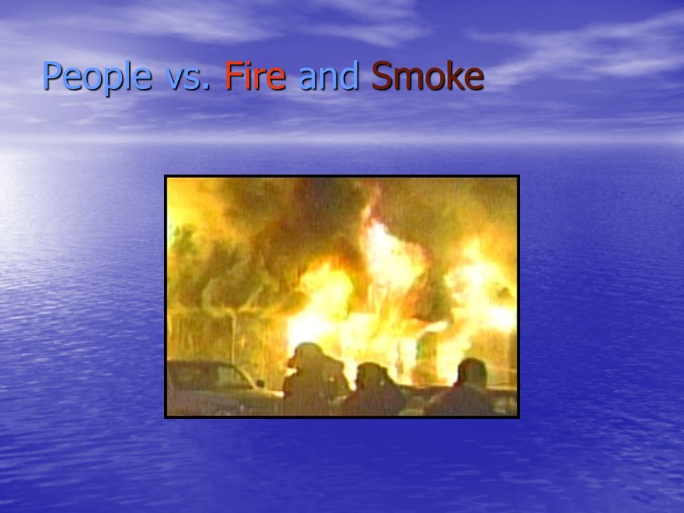 People vs. Fire and Smoke