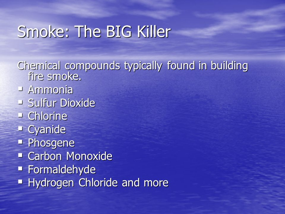 Smoke: The BIG Killer Chemical compounds typically found in building fire smoke. Ammonia. Sulfur Dioxide.