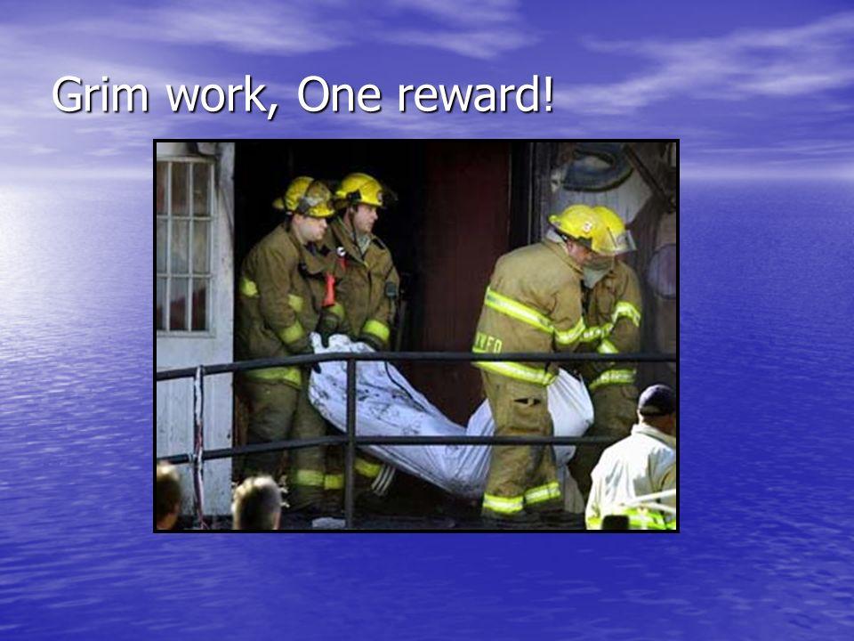 Grim work, One reward!