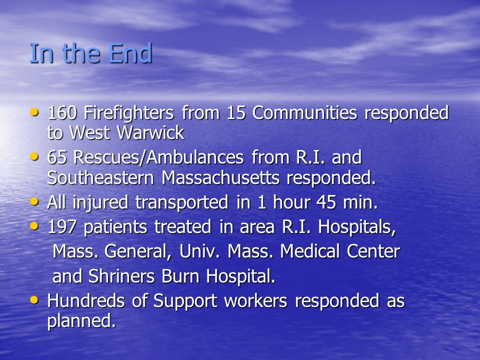 In the End 160 Firefighters from 15 Communities responded to West Warwick. 65 Rescues/Ambulances from R.I. and Southeastern Massachusetts responded.