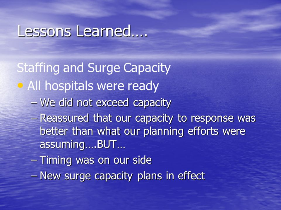Lessons Learned…. Staffing and Surge Capacity All hospitals were ready