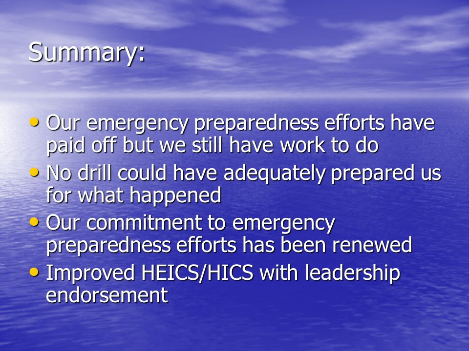 Summary: Our emergency preparedness efforts have paid off but we still have work to do No drill could have adequately prepared us for what happened.