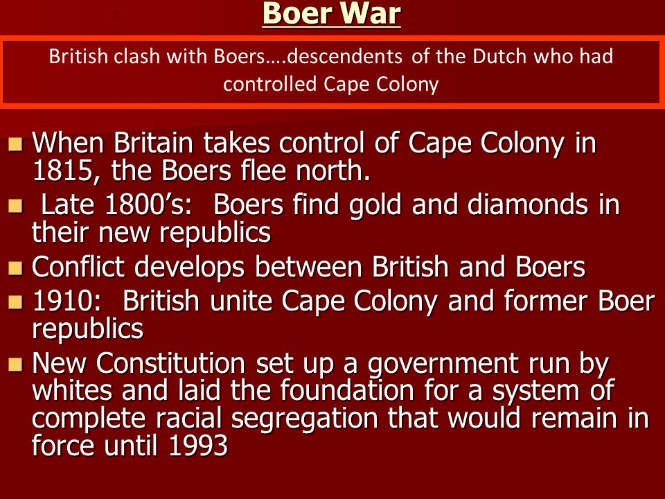 Boer War 2. British clash with Boers….descendents of the Dutch who had controlled Cape Colony.