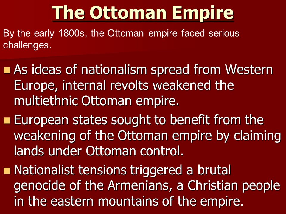The Ottoman Empire 3. By the early 1800s, the Ottoman empire faced serious challenges.