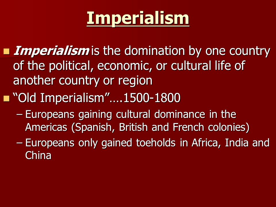 Imperialism Imperialism is the domination by one country of the political, economic, or cultural life of another country or region.