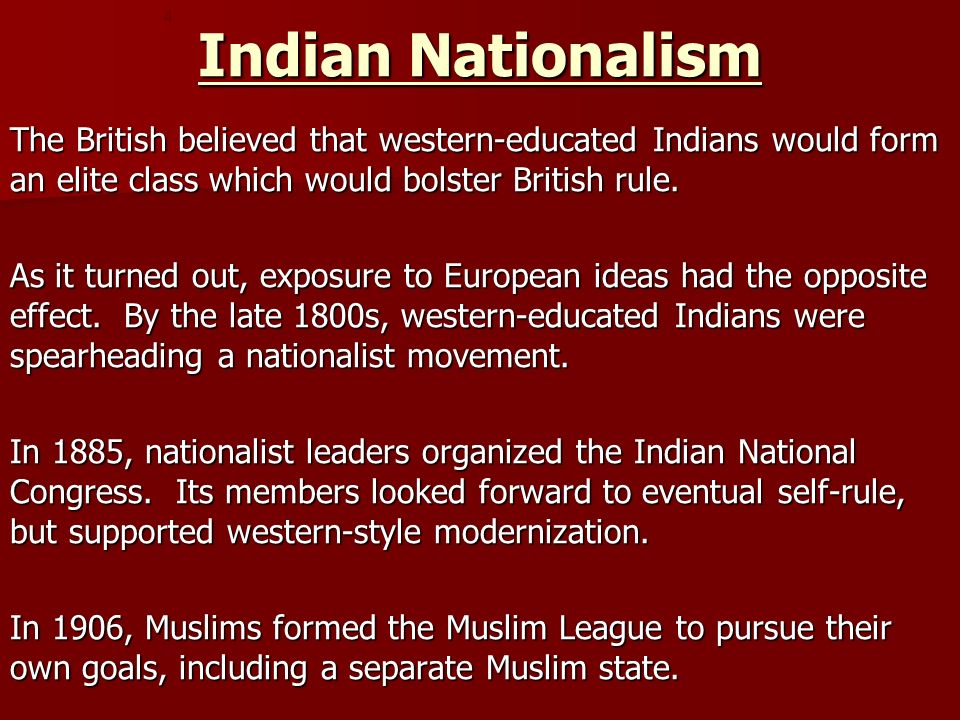 Indian Nationalism 4. The British believed that western-educated Indians would form an elite class which would bolster British rule.