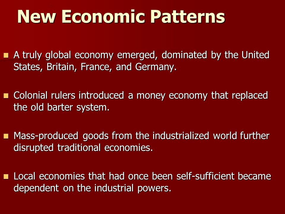 New Economic Patterns 5. A truly global economy emerged, dominated by the United States, Britain, France, and Germany.