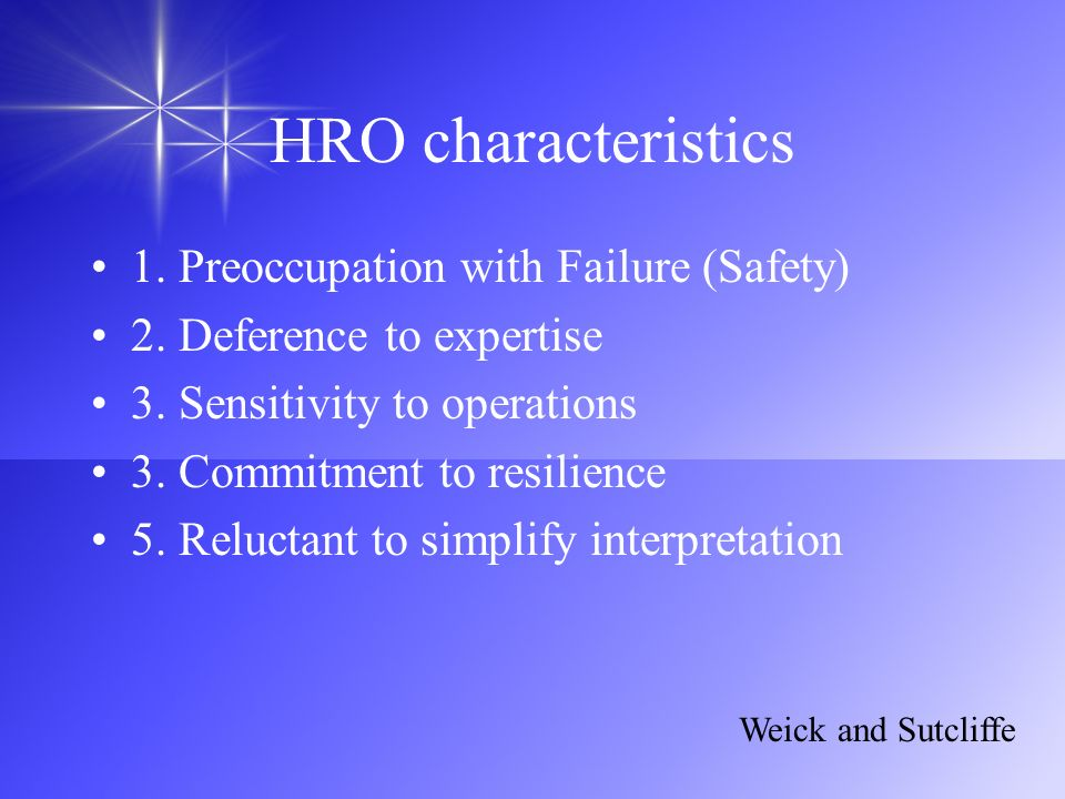 HRO characteristics 1. Preoccupation with Failure (Safety)