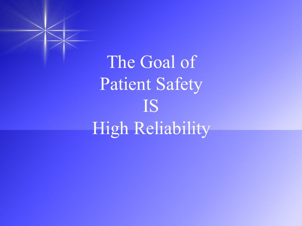 The Goal of Patient Safety IS High Reliability
