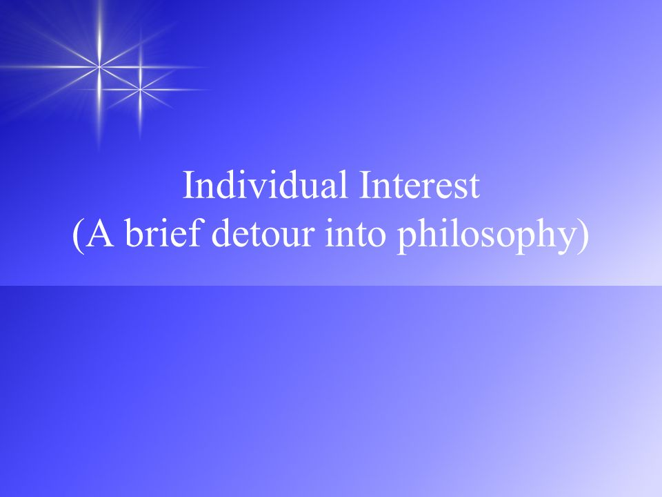 Individual Interest (A brief detour into philosophy)