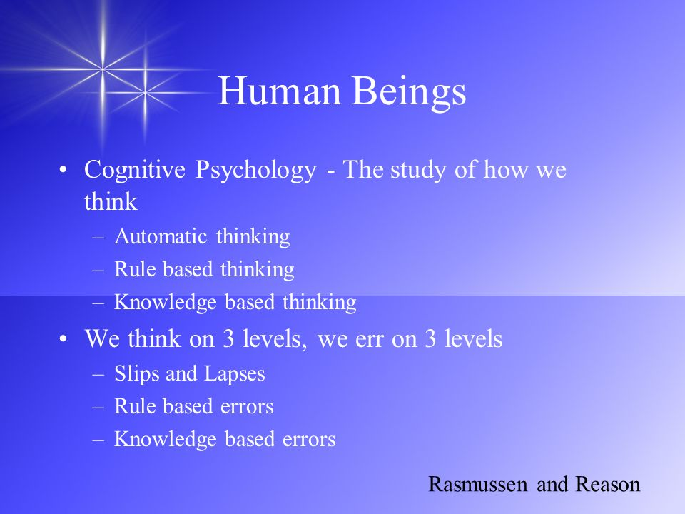 Human Beings Cognitive Psychology - The study of how we think