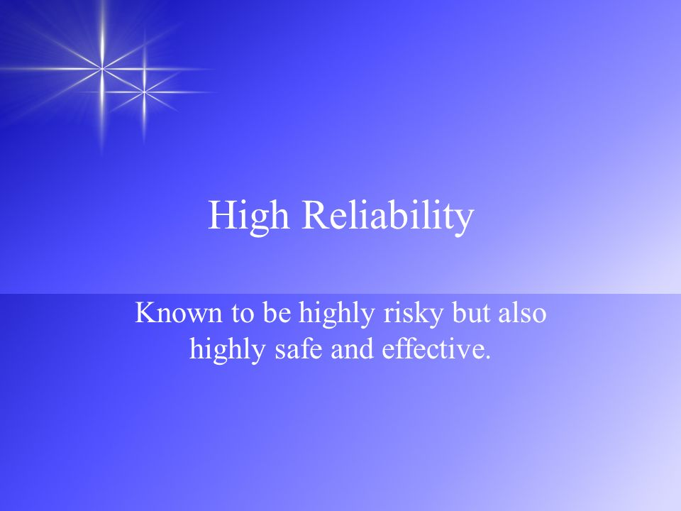 Known to be highly risky but also highly safe and effective.