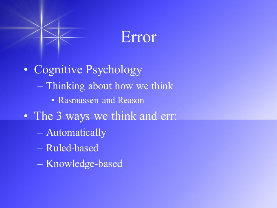 Error Cognitive Psychology The 3 ways we think and err: