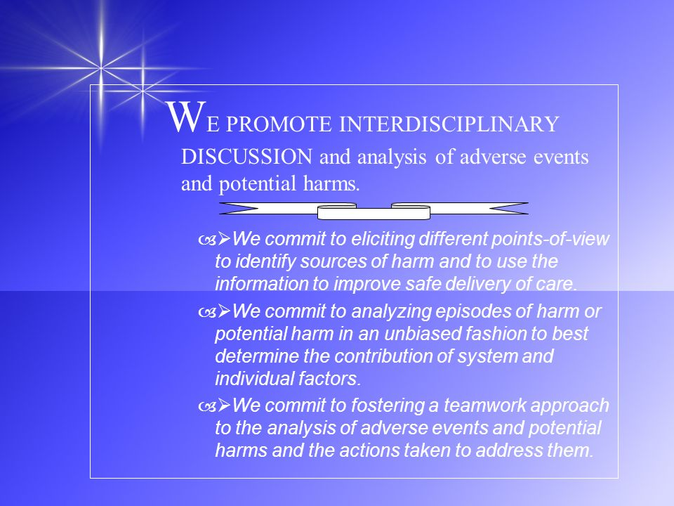 WE PROMOTE INTERDISCIPLINARY DISCUSSION and analysis of adverse events and potential harms.