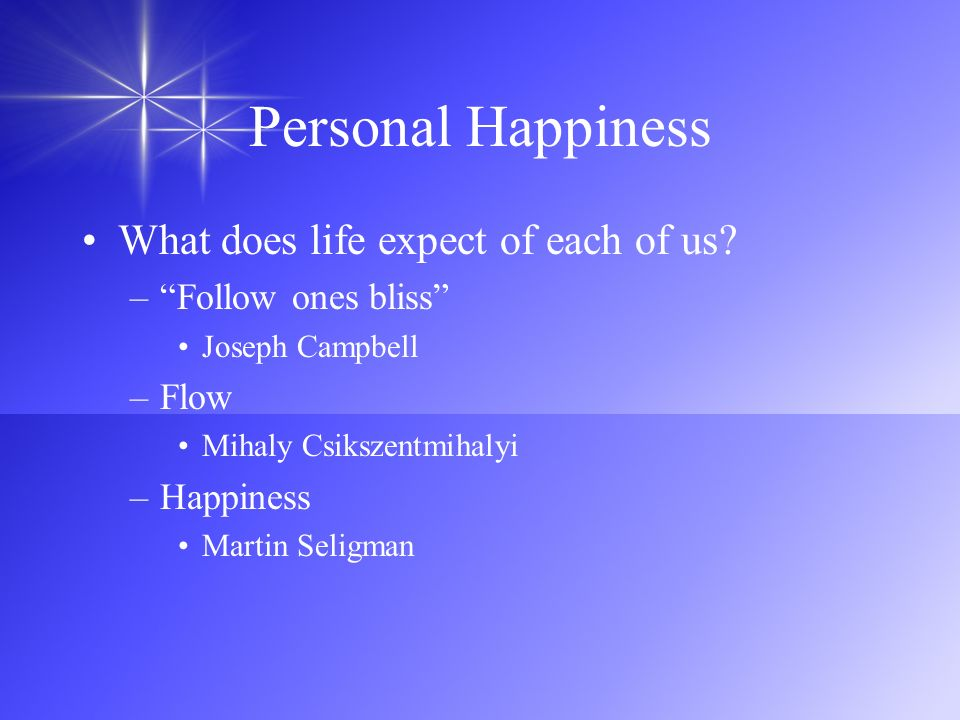 Personal Happiness What does life expect of each of us