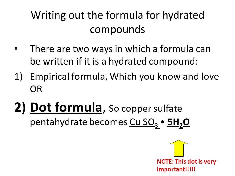 hydrated compounds Formula of a hydrate introduction: many salts form compounds in which a definite number of moles of water are combined with each mole of the anhydrous salt.