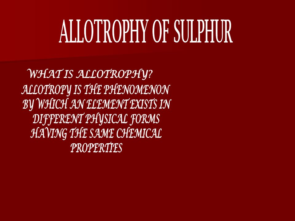 ALLOTROPHY OF SULPHUR WHAT IS ALLOTROPHY? ALLOTROPY IS THE PHENOMENON