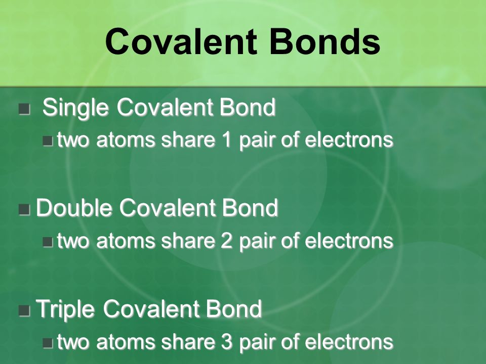 Covalent Bonds Single Covalent Bond Double Covalent Bond