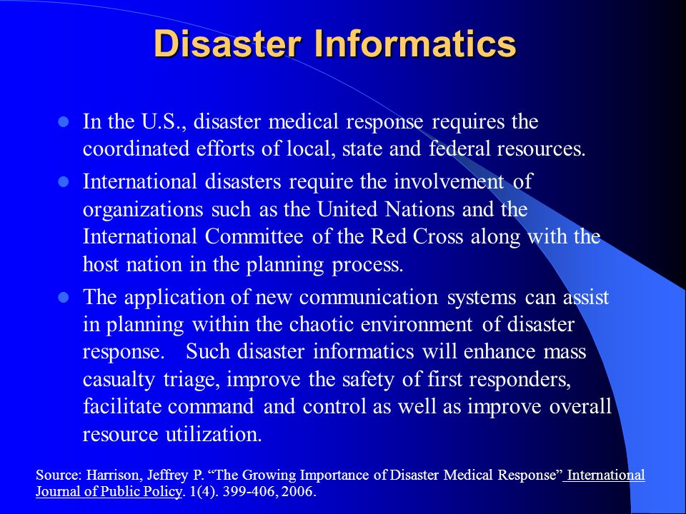 Disaster Informatics In the U.S., disaster medical response requires the coordinated efforts of local, state and federal resources.