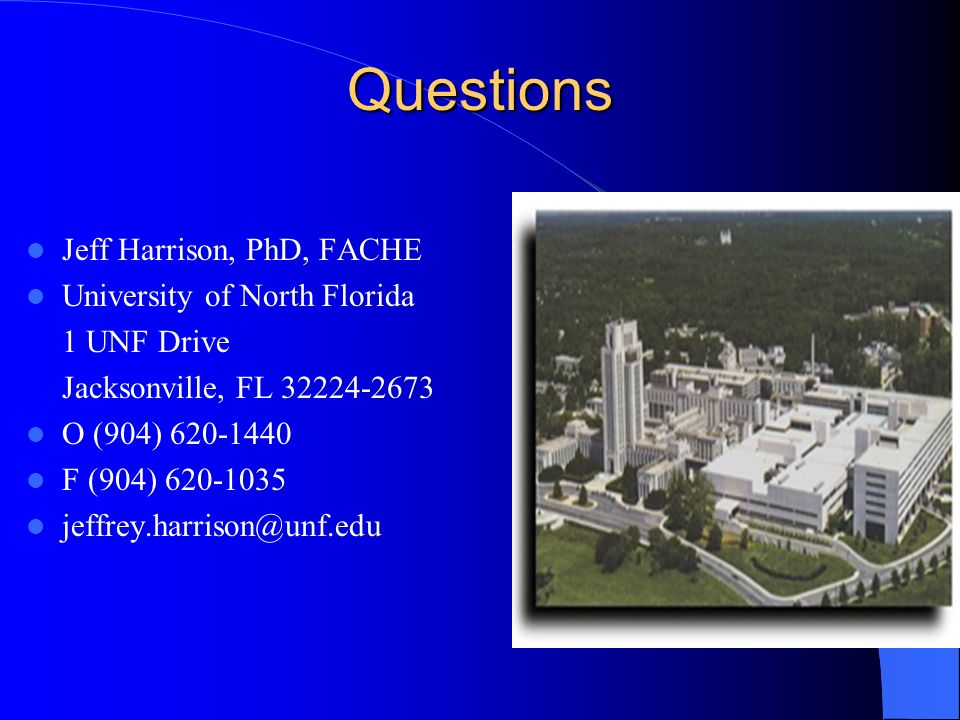Questions Jeff Harrison, PhD, FACHE University of North Florida