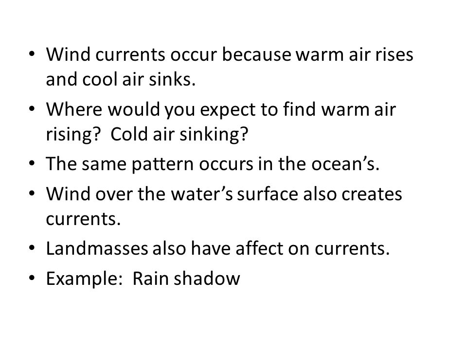 Wind currents occur because warm air rises and cool air sinks.