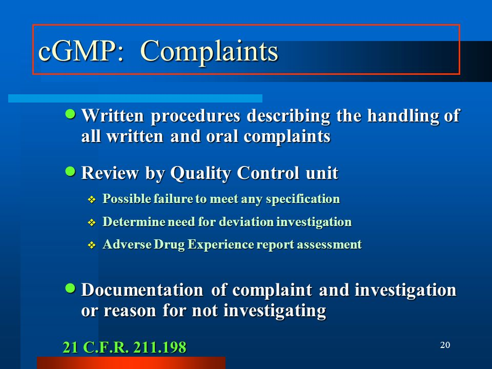 cGMP: Complaints Written procedures describing the handling of all written and oral complaints. Review by Quality Control unit.