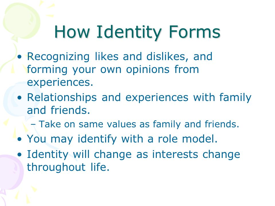 How Identity Forms Recognizing likes and dislikes, and forming your own opinions from experiences.