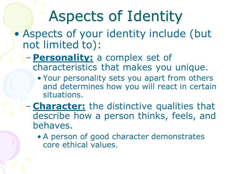 Aspects of Identity Aspects of your identity include (but not limited to): Personality: a complex set of characteristics that makes you unique.