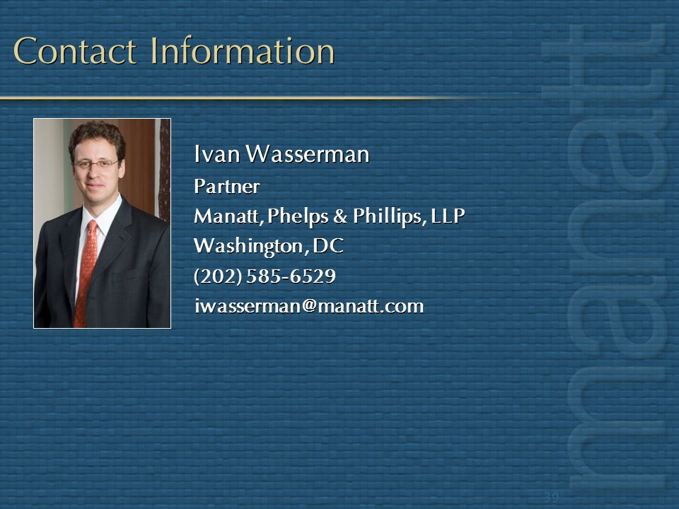 Contact Information Ivan Wasserman. Partner. Manatt, Phelps & Phillips, LLP. Washington, DC. (202) 585-6529.