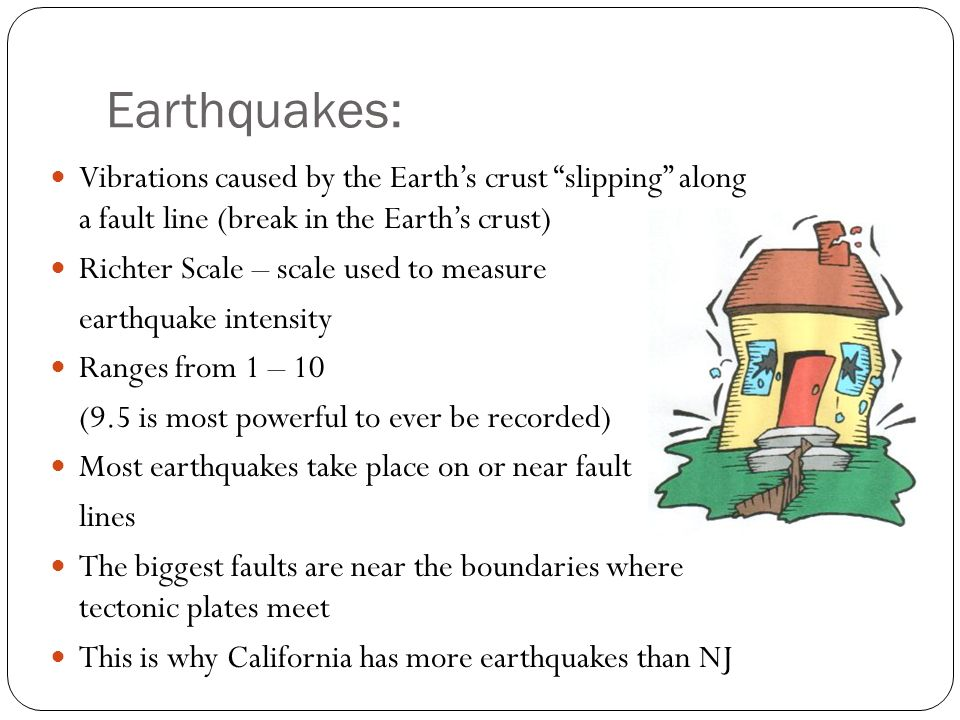 Earthquakes: Vibrations caused by the Earth's crust slipping along a fault line (break in the Earth's crust)