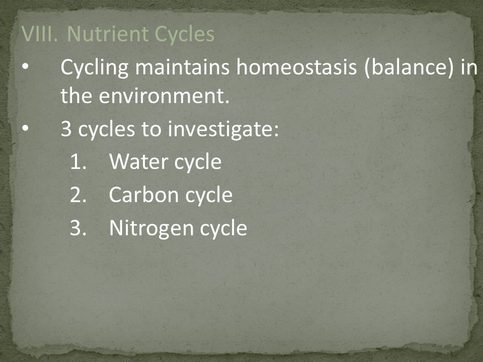 Nutrient Cycles Cycling maintains homeostasis (balance) in the environment. 3 cycles to investigate: