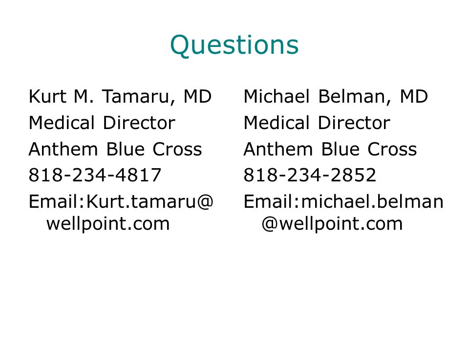 Questions Kurt M. Tamaru, MD Medical Director Anthem Blue Cross