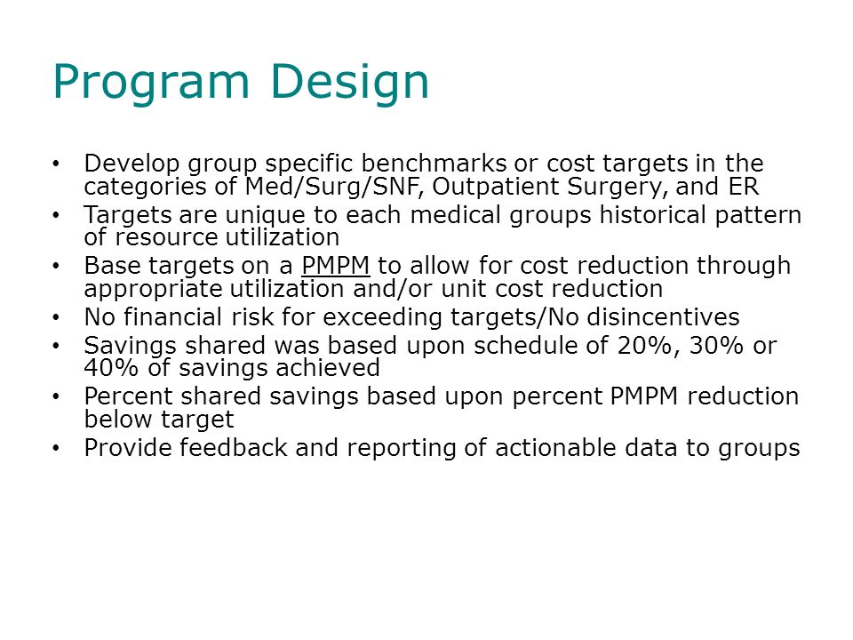 Program Design Develop group specific benchmarks or cost targets in the categories of Med/Surg/SNF, Outpatient Surgery, and ER.