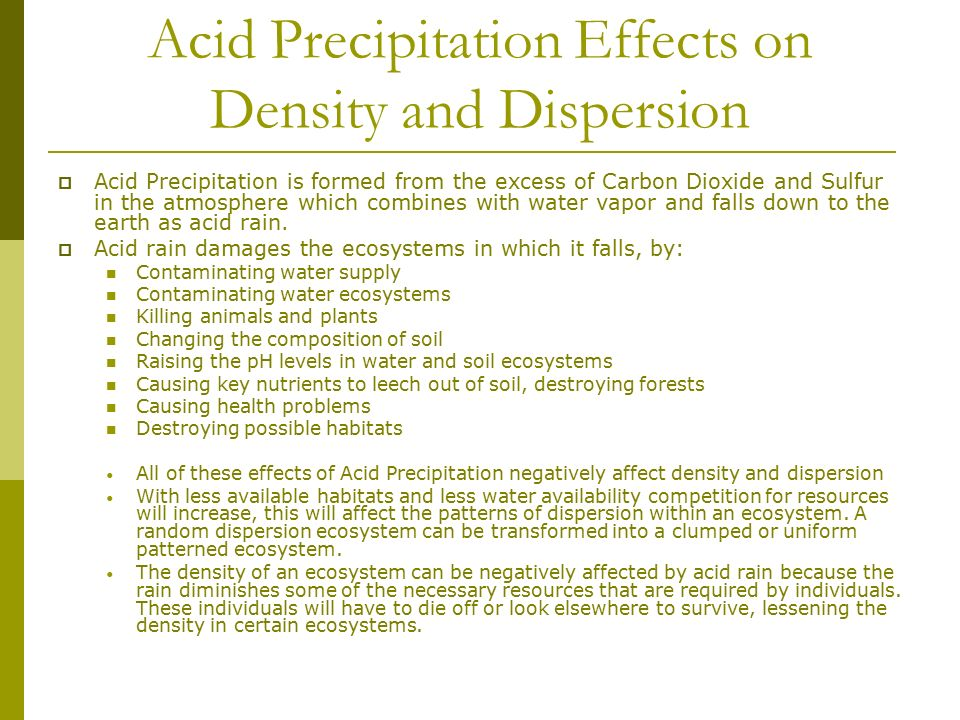 how acid rain forms and it devastating effects in the ecosystem Acid rain is a form of pollution that can cause lot of damage to ecosystems, man- made objects, as well  read this article to know more about its causes and  effects  it also causes smog and plays a critical role in damaging the ozone  layer.