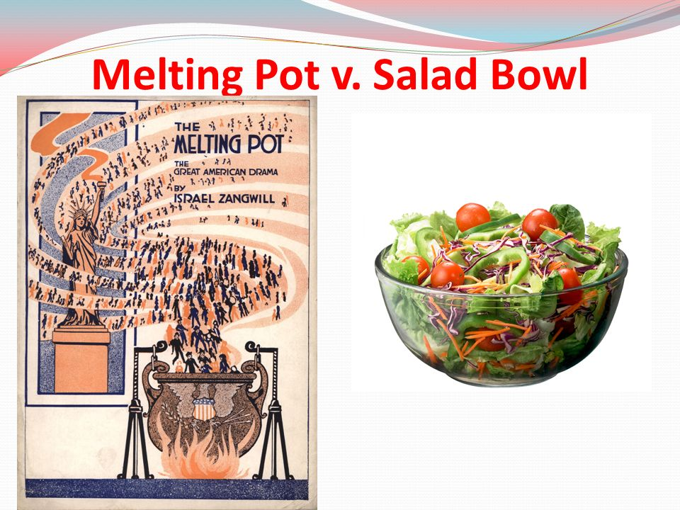 america melting pot or salad bowl Neither a melting pot nor a salad bowl: america is a pizza in multicultural societies like the usa, there are generally two different.