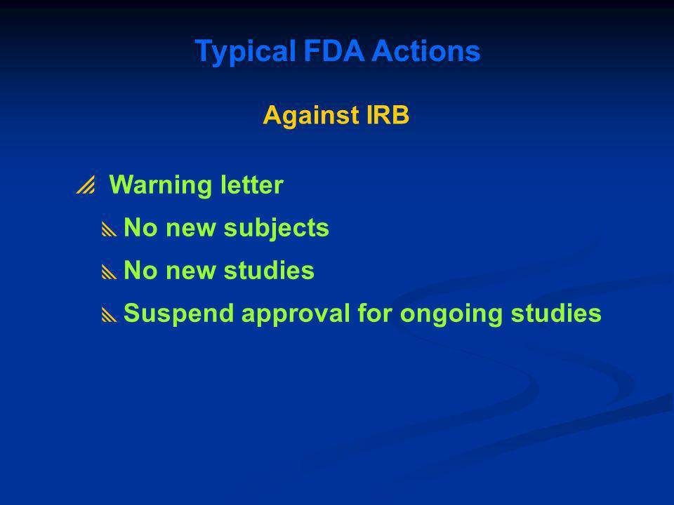 Typical FDA Actions Against IRB Warning letter No new subjects